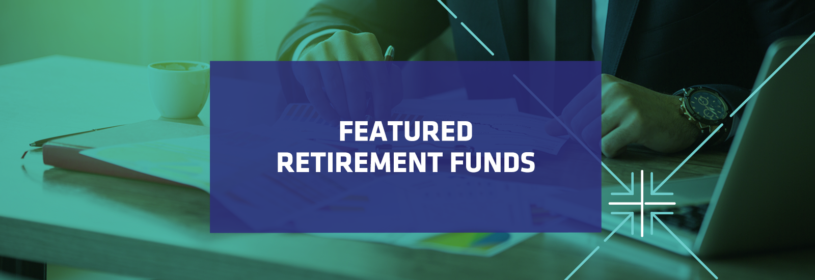 FEATURED RETIREMENT FUNDS